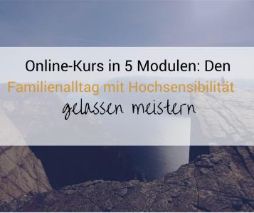 Online-Kurs in 5 Modulen_ Den Familienalltag mit Hochsensibilität gelassen meistern(1).png